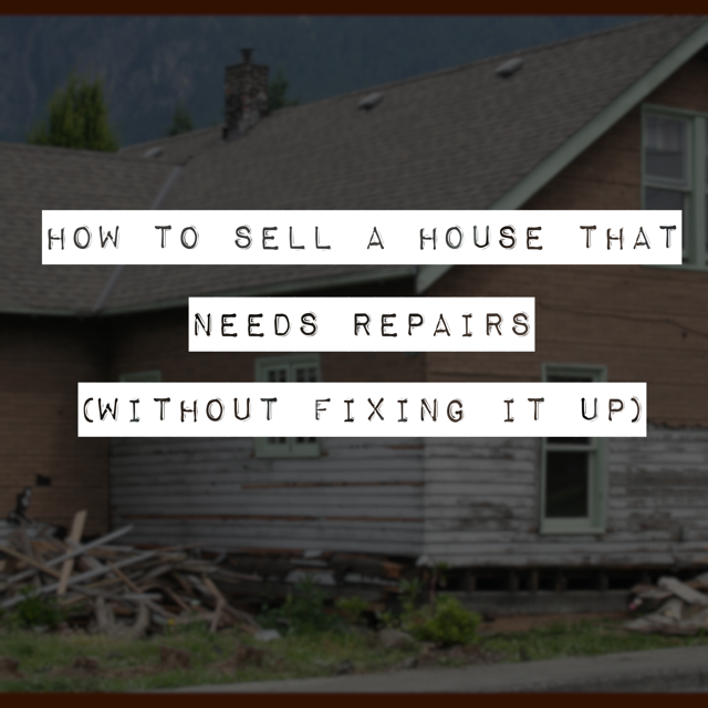 """Featured image for """"How to Sell a House That Needs Repairs without Fixing It"""""""